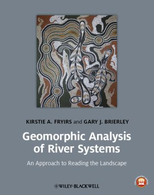 Geomorphic Analysis of River Systems An Approach to Reading the Landscape  2011 edition cover