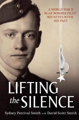 Lifting the Silence A World War II RCAF Bomber Pilot Reunites with His Past  2010 9781554887743 Front Cover