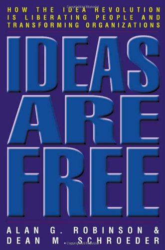 Ideas Are Free How the Idea Revolution Is Liberating People and Transforming Organizations 2nd 2006 (Revised) edition cover