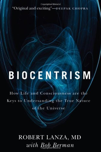 Biocentrism How Life and Consciousness Are the Keys to Understanding the True Nature of the Universe  2010 edition cover