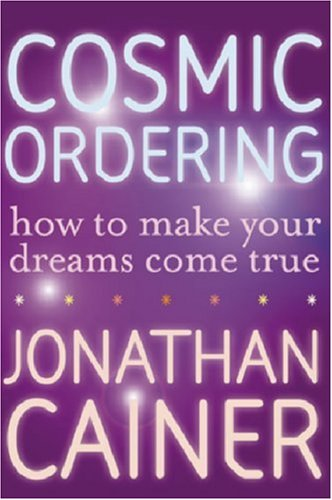 Cosmic Ordering How to Make Your Dreams Come True  2007 9780061253744 Front Cover