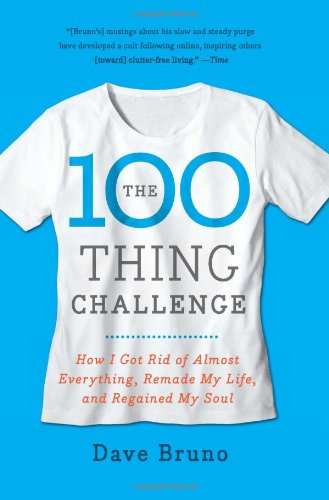 100 Thing Challenge How I Got Rid of Almost Everything, Remade My Life, and Regained My Soul  2011 9780061787744 Front Cover