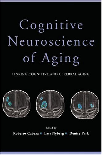 Cognitive Neuroscience of Aging Linking Cognitive and Cerebral Aging  2005 9780195156744 Front Cover