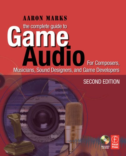 Complete Guide to Game Audio For Composers, Musicians, Sound Designers, Game Developers 2nd 2009 (Revised) edition cover