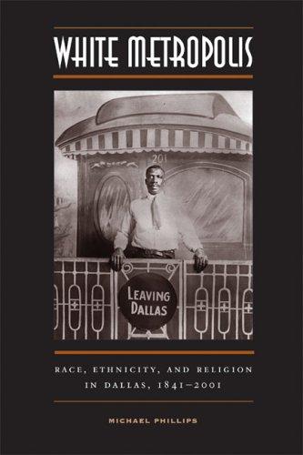 White Metropolis Race, Ethnicity, and Religion in Dallas, 1841-2001  2006 edition cover