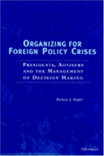 Organizing for Foreign Policy Crises Presidents, Advisers, and the Management of Decision Making  1997 9780472088744 Front Cover