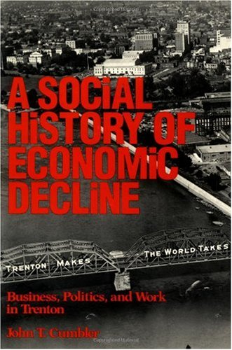 Social History of Economic Decline Business, Politics, and Work in Trenton  1989 edition cover