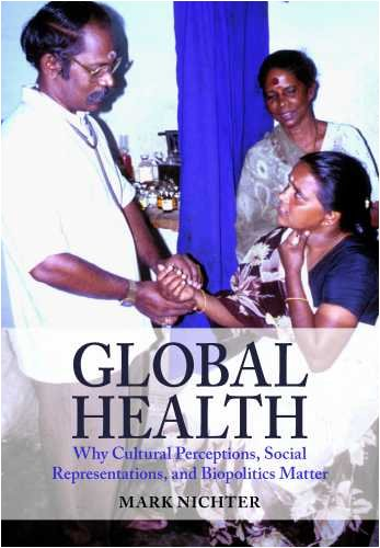 Global Health Why Cultural Perceptions, Social Representations, and Biopolitics Matter  2008 edition cover