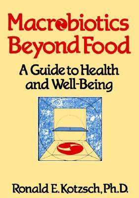 Macrobiotics Beyond Food : A Guide to Health and Well-Being N/A 9780870406744 Front Cover