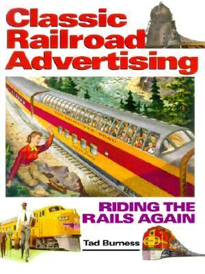 Classic Railroad Advertising Riding the Rails Again  2001 9780873492744 Front Cover