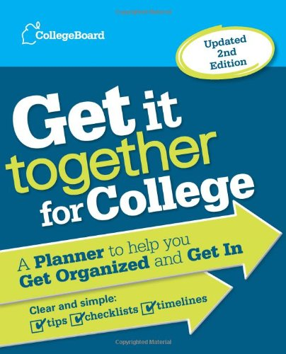 Get It Together for College A Planner to Help You Get Organized and Get In 2nd edition cover