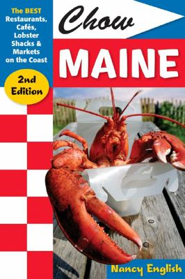 Chow Maine 2e Best Restaurants Cafes Lobster Shacks and Markets on the Coast 2nd 9780881507744 Front Cover