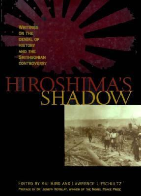Hiroshima's Shadow Writings on the Denial of History and the Smithsonian Controversy N/A edition cover
