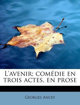 Avenir; Com�die en Trois Actes, en Prose N/A 9781115038744 Front Cover