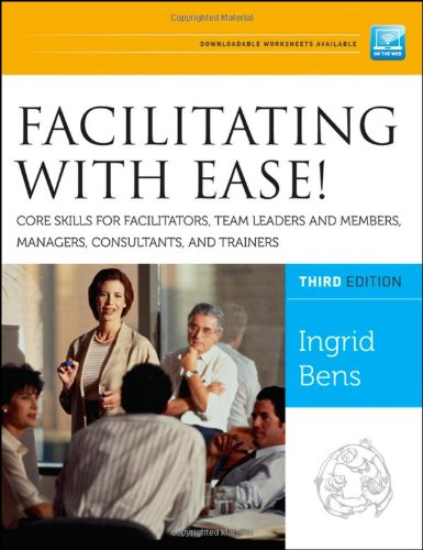 Facilitating with Ease! Core Skills for Facilitators, Team Leaders and Members, Managers, Consultants, and Trainers  3rd 2012 edition cover
