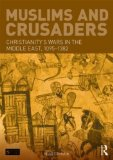 Muslims and Crusaders Christianity's Wars in the Middle East, 1095-1382, from the Islamic Sources  2014 edition cover