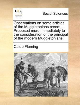 Observations on Some Articles of the Muggletonians Creed : ... Proposed more immediately to the consideration of the principal of the modern Muggletoni N/A edition cover