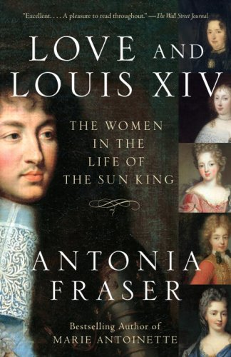 Love and Louis XIV The Women in the Life of the Sun King N/A edition cover