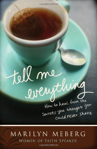 Tell Me Everything How You Can Heal from the Secrets You Thought You'd Never Share  2010 9781400202744 Front Cover