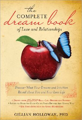 Complete Dream Book of Love and Relationships Discover What Your Dreams and Intuition Reveal about You and Your Love Life  2010 9781402237744 Front Cover