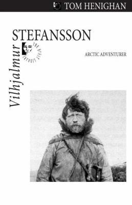 Vilhjalmur Stefansson Arctic Adventurer  2009 9781550028744 Front Cover