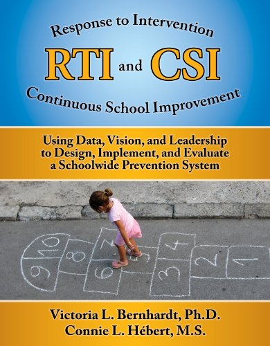 Response to Intervention (RTI) and Continuous School Improvement (CSI) Using Data, Vision, and Leadership to Design, Implement, and Evaluate a Schoolwide Prevention System  2011 edition cover