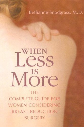 When Less Is More The Complete Guide for Women Considering Breast Reduction Surgery 5th 2006 9780060758745 Front Cover