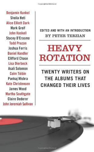 Heavy Rotation Twenty Writers on the Albums That Changed Their Lives  2009 9780061579745 Front Cover