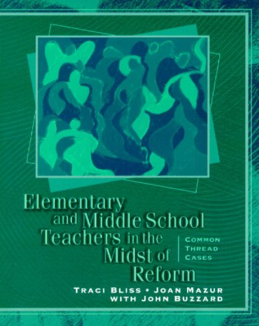 Elementary and Middle School Teachers in the Midst of Reform Common Thread Cases  2000 9780137164745 Front Cover