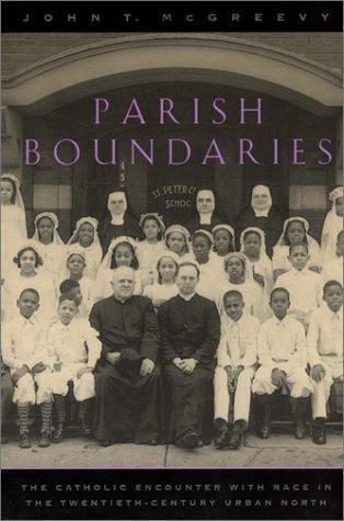 Parish Boundaries The Catholic Encounter with Race in the Twentieth-Century Urban North Reprint edition cover
