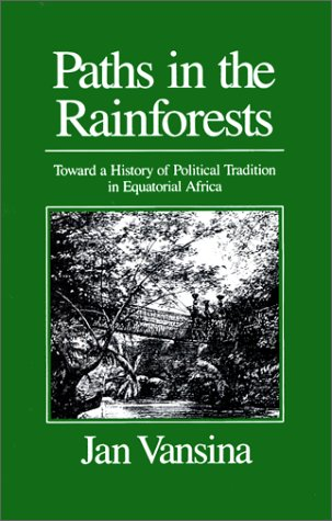 Paths in the Rainforests Toward a History of Political Tradition in Equatorial Africa N/A edition cover