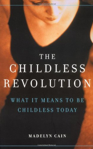 Childless Revolution What It Means to Be Childless Today  2002 (Reprint) 9780738206745 Front Cover