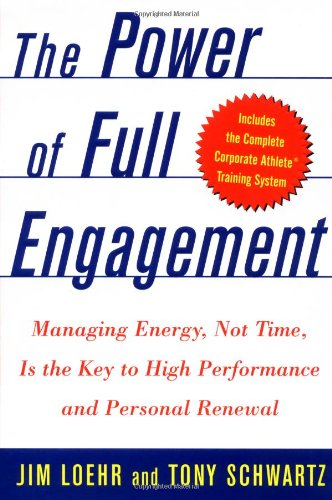 Power of Full Engagement Managing Energy, Not Time, Is the Key to High Performance and Personal Renewal  2003 edition cover