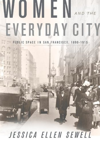 Women and the Everyday City Public Space in San Francisco, 1890-1915  2011 9780816669745 Front Cover