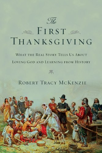 First Thanksgiving What the Real Story Tells Us about Loving God and Learning from History N/A edition cover