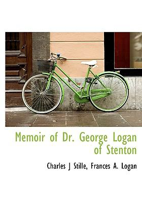 Memoir of Dr George Logan of Stenton N/A 9781115325745 Front Cover