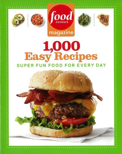 Food Network Magazine 1,000 Easy Recipes Super Fun Food for Every Day  2012 9781401310745 Front Cover