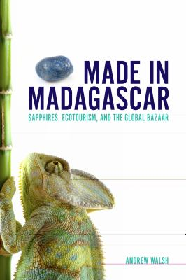 Made in Madagascar Sapphires, Ecotourism, and the Global Bazaar  2012 edition cover