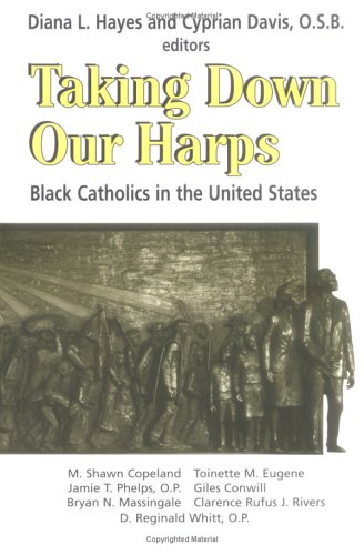 Taking down Their Harps : Black Catholics in the United States 1st edition cover