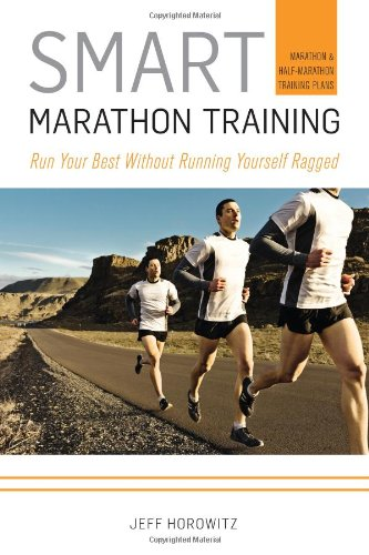 Smart Marathon Training Run Your Best Without Running Yourself Ragged  2011 9781934030745 Front Cover