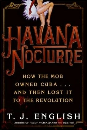 Havana Nocturne How the Mob Owned Cuba... And Then Lost It to the Revolution N/A 9780061712746 Front Cover