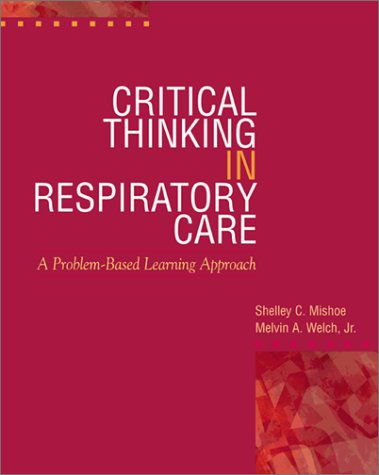 Critical Thinking in Respiratory Care A Problem Based Learning Approach  2001 9780071344746 Front Cover