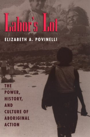 Labor's Lot The Power, History, and Culture of Aboriginal Action  1993 9780226676746 Front Cover
