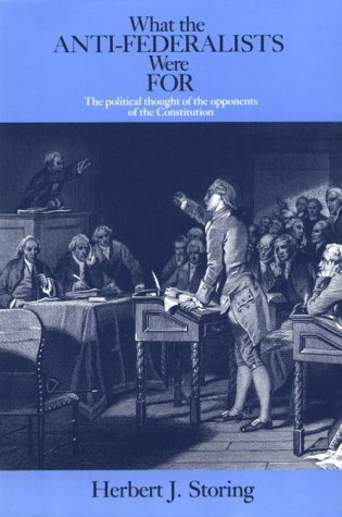 What the Anti-Federalists Were For The Political Thought of the Opponents of the Constitution  1981 edition cover