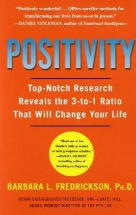 Positivity Top-Notch Research Reveals the 3 to 1 Ratio That Will Change Your Life  2009 9780307393746 Front Cover