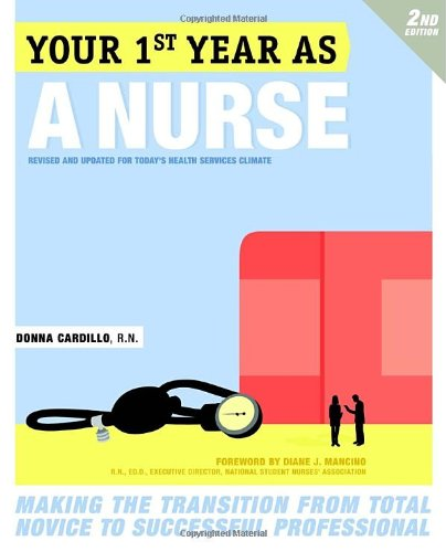 Your First Year as a Nurse Making the Transition from Total Novice to Successful Professional 2nd 2010 edition cover