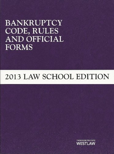 Bankruptcy Code, Rules and Official Forms: June 2013 Law School Edition  2013 edition cover