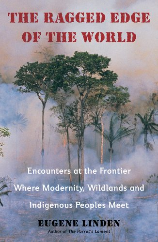 Ragged Edge of the World Encounters at the Frontier Where Modernity, Wildlands and Indigenous Peoples Meet  2012 edition cover