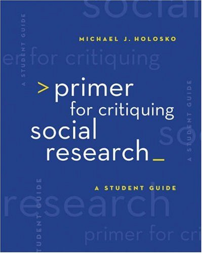 Primer for Critiquing Social Research A Student Guide  2006 (Student Manual, Study Guide, etc.) edition cover