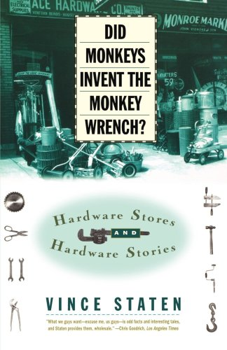 Did Monkeys Invent the Monkey Wrench? Hardware Stores and Hardware Stories  1997 9780684832746 Front Cover